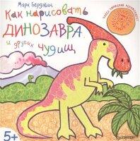 Берджин М. Как нарисовать динозавра и других чудищ